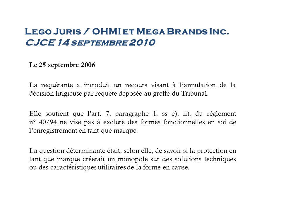 Lego Juris / OHMI et Mega Brands Inc. CJCE 14 septembre 2010 Le 25 septembre 2006 La requérante a introduit un recours visant à lannulation de la déci