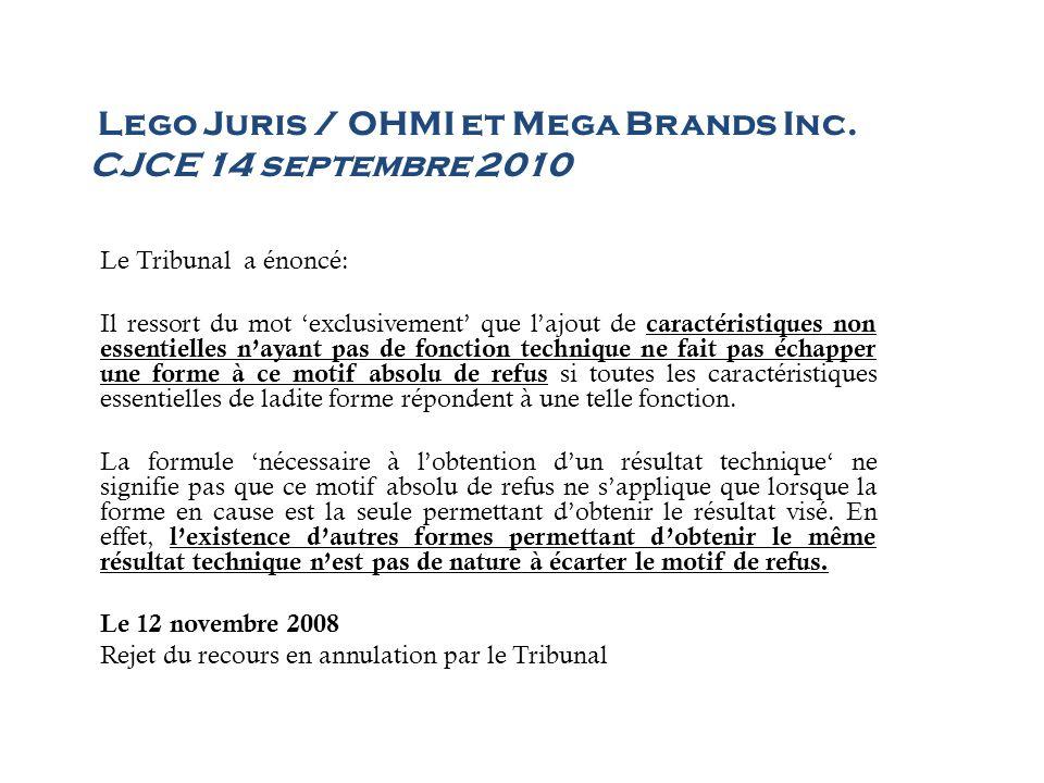 Lego Juris / OHMI et Mega Brands Inc. CJCE 14 septembre 2010 Le Tribunal a énoncé: Il ressort du mot exclusivement que lajout de caractéristiques non