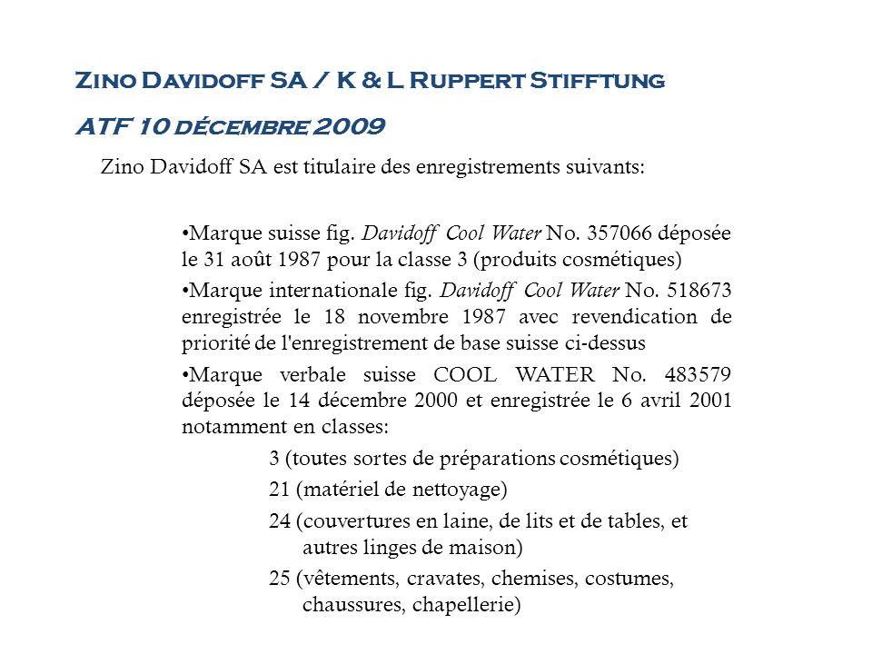 Zino Davidoff SA / K & L Ruppert Stifftung ATF 10 décembre 2009 Zino Davidoff SA est titulaire des enregistrements suivants: Marque suisse fig. Davido
