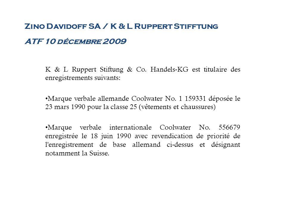Zino Davidoff SA / K & L Ruppert Stifftung ATF 10 décembre 2009 K & L Ruppert Stiftung & Co. Handels-KG est titulaire des enregistrements suivants: Ma