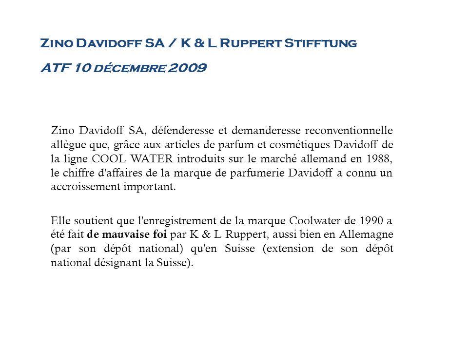 Zino Davidoff SA / K & L Ruppert Stifftung ATF 10 décembre 2009 Zino Davidoff SA, défenderesse et demanderesse reconventionnelle allègue que, grâce au