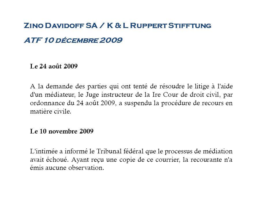 Zino Davidoff SA / K & L Ruppert Stifftung ATF 10 décembre 2009 Le 24 août 2009 A la demande des parties qui ont tenté de résoudre le litige à l'aide