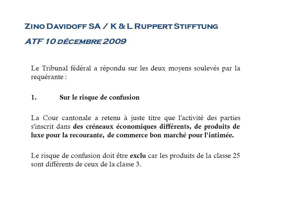 Zino Davidoff SA / K & L Ruppert Stifftung ATF 10 décembre 2009 Le Tribunal fédéral a répondu sur les deux moyens soulevés par la requérante : 1.Sur l