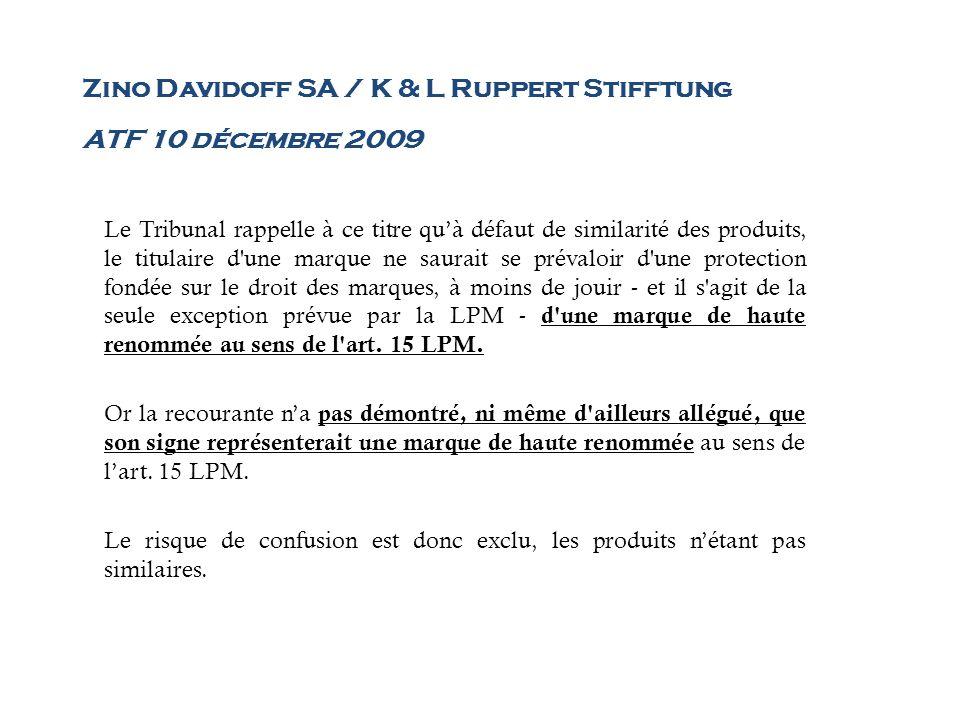 Zino Davidoff SA / K & L Ruppert Stifftung ATF 10 décembre 2009 Le Tribunal rappelle à ce titre quà défaut de similarité des produits, le titulaire d'