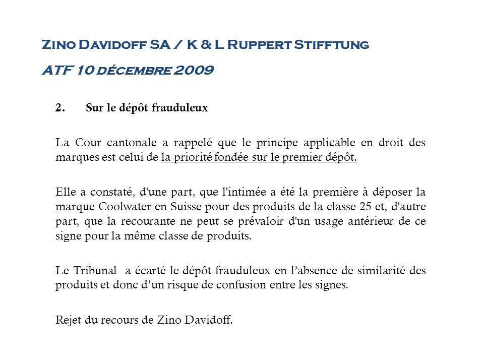 Zino Davidoff SA / K & L Ruppert Stifftung ATF 10 décembre 2009 2.Sur le dépôt frauduleux La Cour cantonale a rappelé que le principe applicable en dr