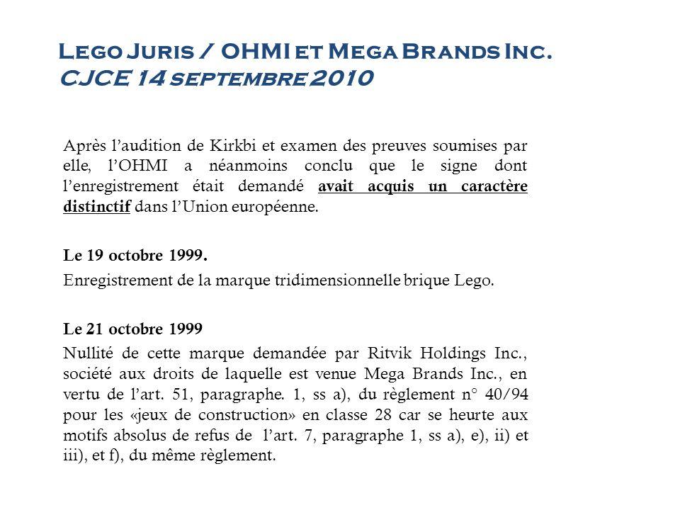 Lego Juris / OHMI et Mega Brands Inc. CJCE 14 septembre 2010 Après laudition de Kirkbi et examen des preuves soumises par elle, lOHMI a néanmoins conc