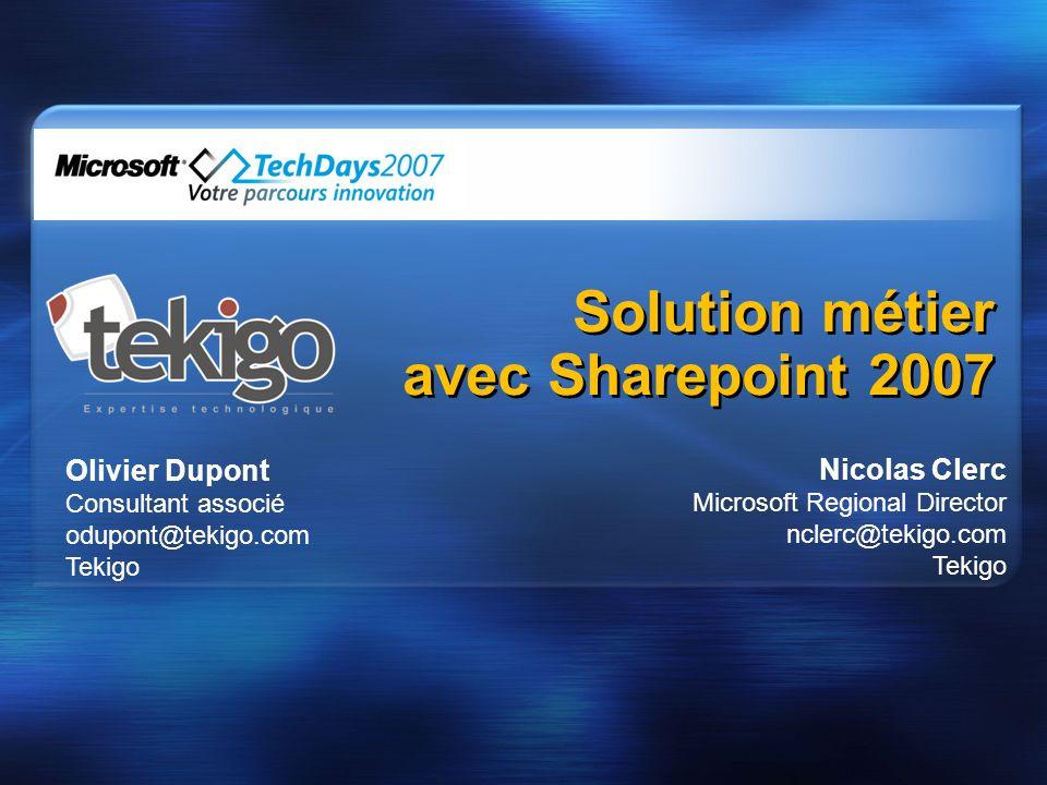 Solution métier avec Sharepoint 2007 Solution métier avec Sharepoint 2007 Olivier Dupont Consultant associé odupont@tekigo.com Tekigo Nicolas Clerc Mi