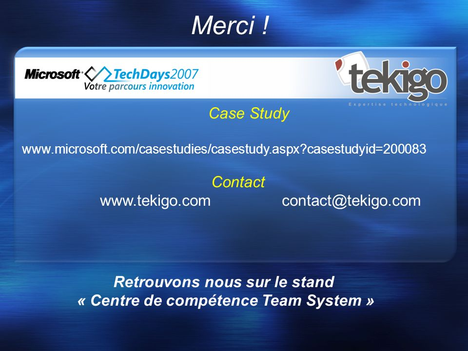 Merci ! Case Study www.microsoft.com/casestudies/casestudy.aspx?casestudyid=200083 Contact www.tekigo.com contact@tekigo.com Retrouvons nous sur le st