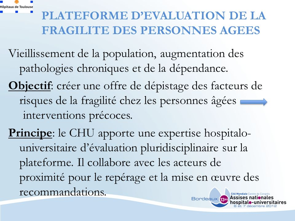PLATEFORME DEVALUATION DE LA FRAGILITE DES PERSONNES AGEES Vieillissement de la population, augmentation des pathologies chroniques et de la dépendance.
