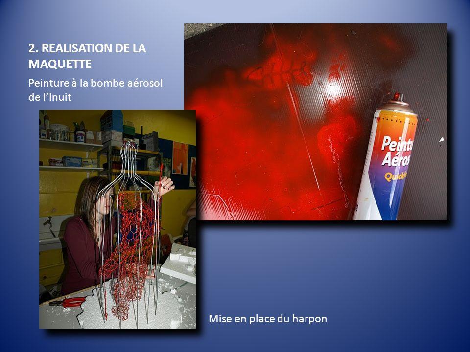 2. REALISATION DE LA MAQUETTE Peinture à la bombe aérosol de lInuit Mise en place du harpon