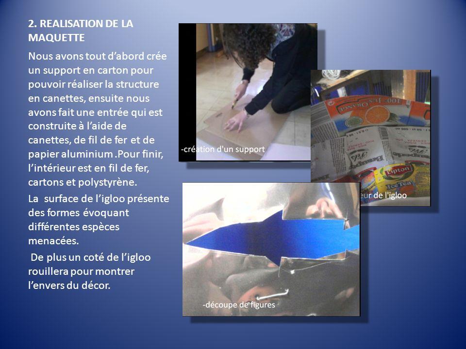 2. REALISATION DE LA MAQUETTE Nous avons tout dabord crée un support en carton pour pouvoir réaliser la structure en canettes, ensuite nous avons fait