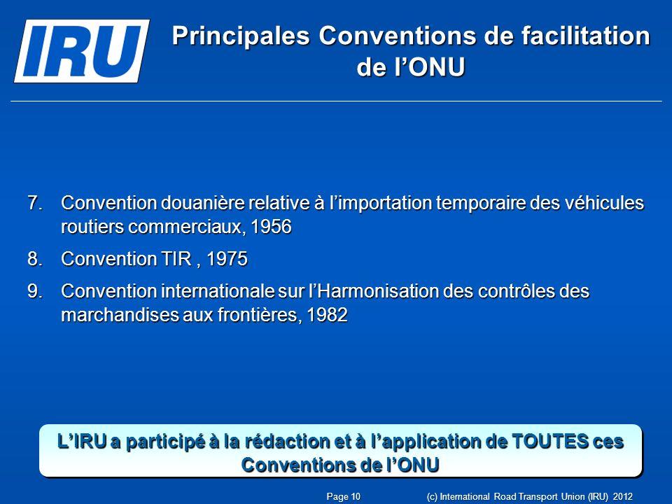 Principales Conventions de facilitation de lONU 7.Convention douanière relative à limportation temporaire des véhicules routiers commerciaux, 1956 8.C