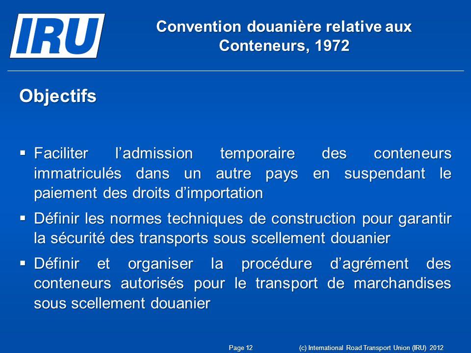 Convention douanière relative aux Conteneurs, 1972 Objectifs Faciliter ladmission temporaire des conteneurs immatriculés dans un autre pays en suspend