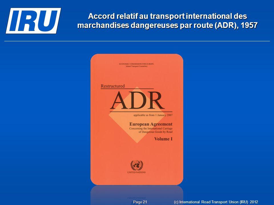 Accord relatif au transport international des marchandises dangereuses par route (ADR), 1957 Page 21 (c) International Road Transport Union (IRU) 2012