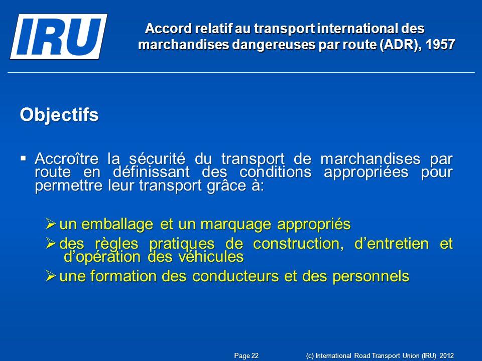 Accord relatif au transport international des marchandises dangereuses par route (ADR), 1957 Objectifs Accroître la sécurité du transport de marchandi