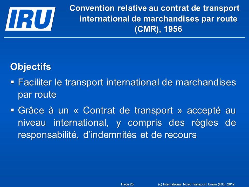 Convention relative au contrat de transport international de marchandises par route (CMR), 1956 Objectifs Faciliter le transport international de marc