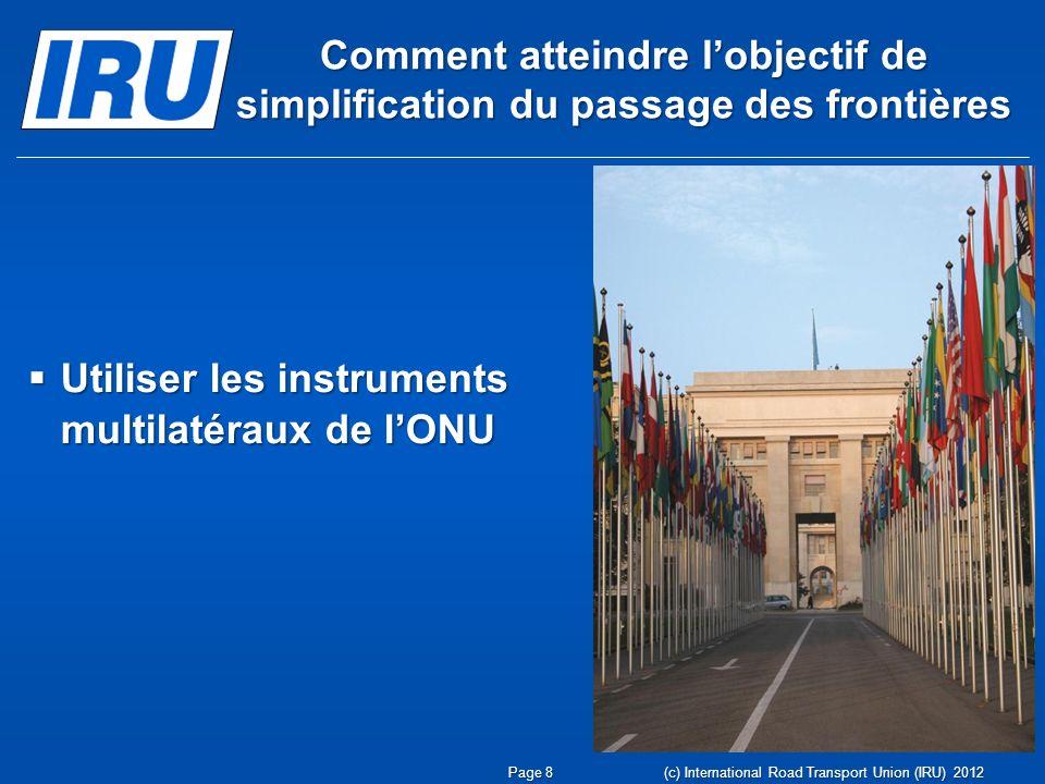 Comment atteindre lobjectif de simplification du passage des frontières Utiliser les instruments multilatéraux de lONU Utiliser les instruments multil