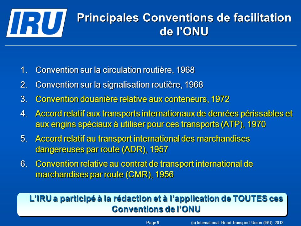 Accord relatif aux transports internationaux de denrées périssables et aux engins spéciaux à utiliser pour ces transports (ATP), 1970 2 Parties Contractantes parmi les pays CRIPA Page 20 (c) International Road Transport Union (IRU) 2012