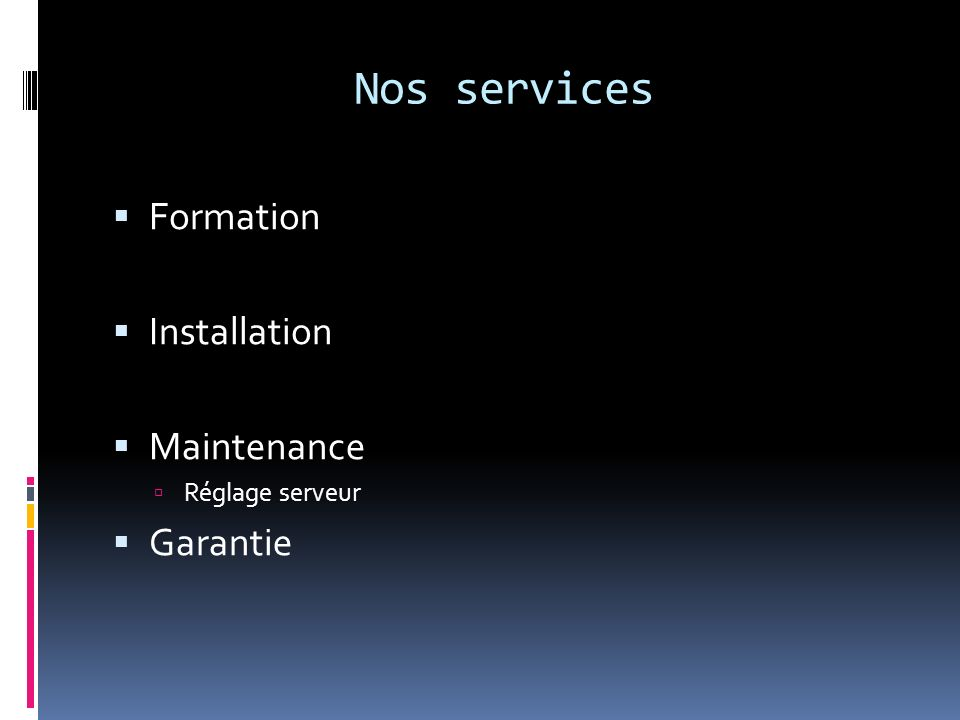 Nos services Formation Installation Maintenance Réglage serveur Garantie