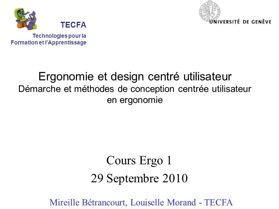 Ergonomie et design centré utilisateur Démarche et méthodes de conception centrée utilisateur en ergonomie Cours Ergo 1 29 Septembre 2010 Mireille Bét