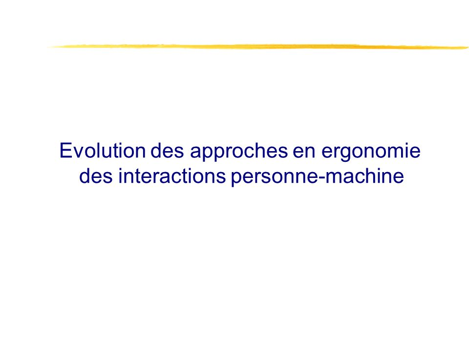 Evolution des approches en ergonomie des interactions personne-machine