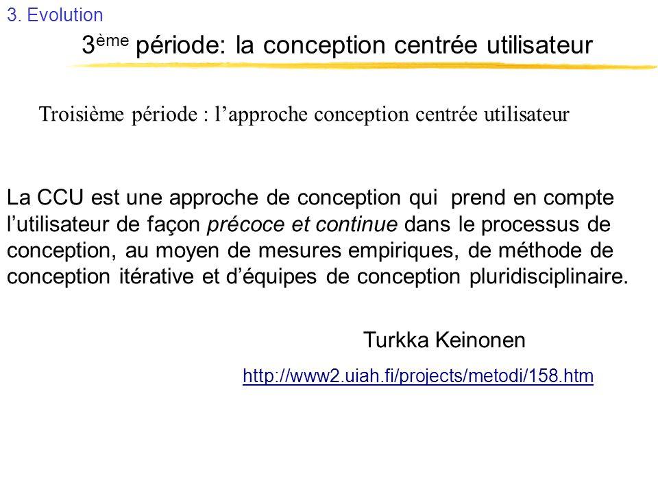 Troisième période : lapproche conception centrée utilisateur La CCU est une approche de conception qui prend en compte lutilisateur de façon précoce e