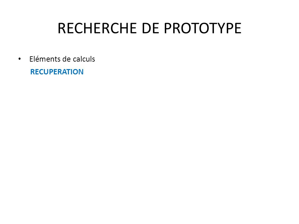 RECHERCHE DE PROTOTYPE Eléments de calculs RECUPERATION