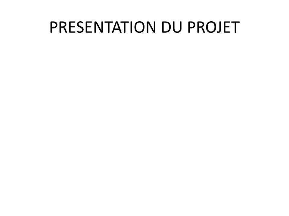 PRESENTATION DU PROJET