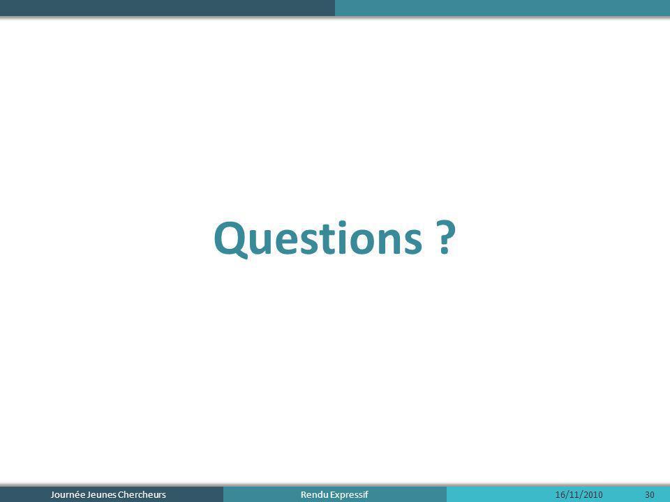 Rendu Expressif Questions ? 16/11/2010Journée Jeunes Chercheurs30