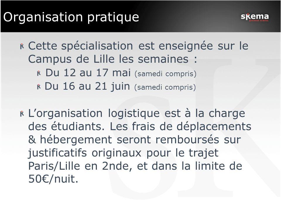 Organisation pratique Cette spécialisation est enseignée sur le Campus de Lille les semaines : Du 12 au 17 mai (samedi compris) Du 16 au 21 juin (samedi compris) Lorganisation logistique est à la charge des étudiants.