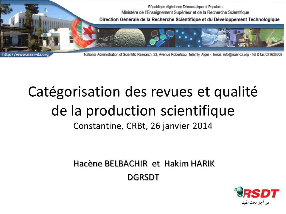 Hacène BELBACHIR et Hakim HARIK Hacène BELBACHIR et Hakim HARIKDGRSDT Catégorisation des revues et qualité de la production scientifique Constantine,