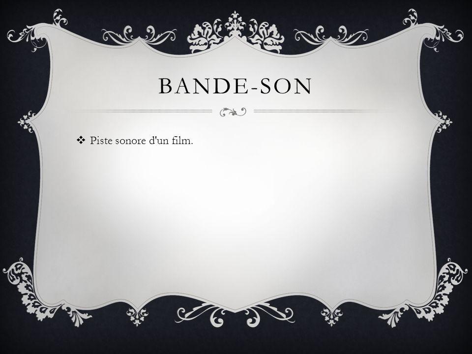 BANDE-SON Piste sonore d un film.