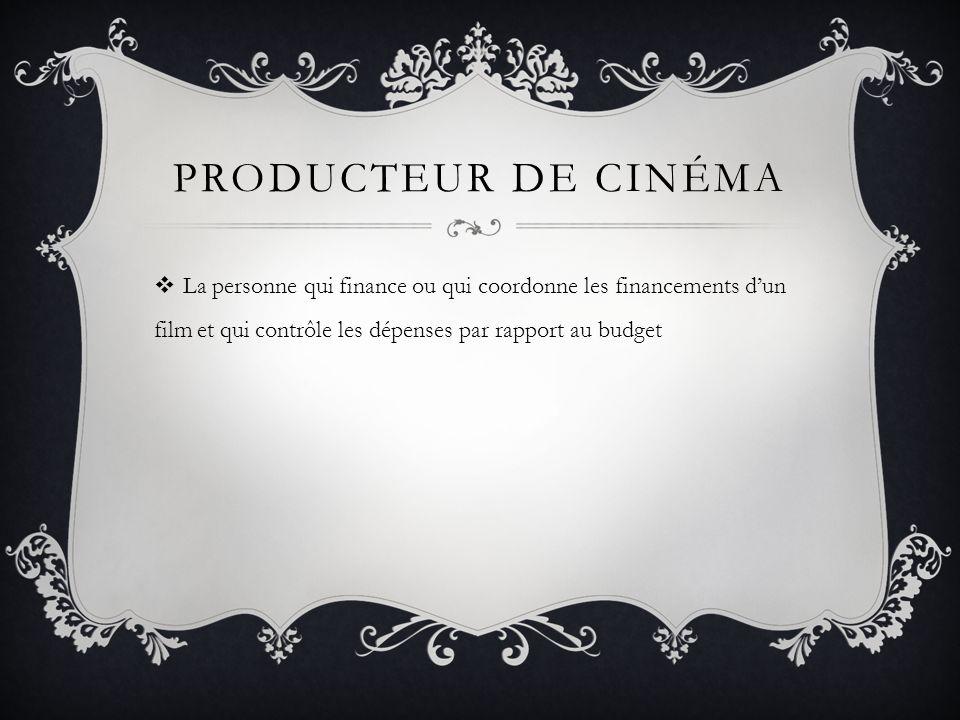 PRODUCTEUR DE CINÉMA La personne qui finance ou qui coordonne les financements dun film et qui contrôle les dépenses par rapport au budget