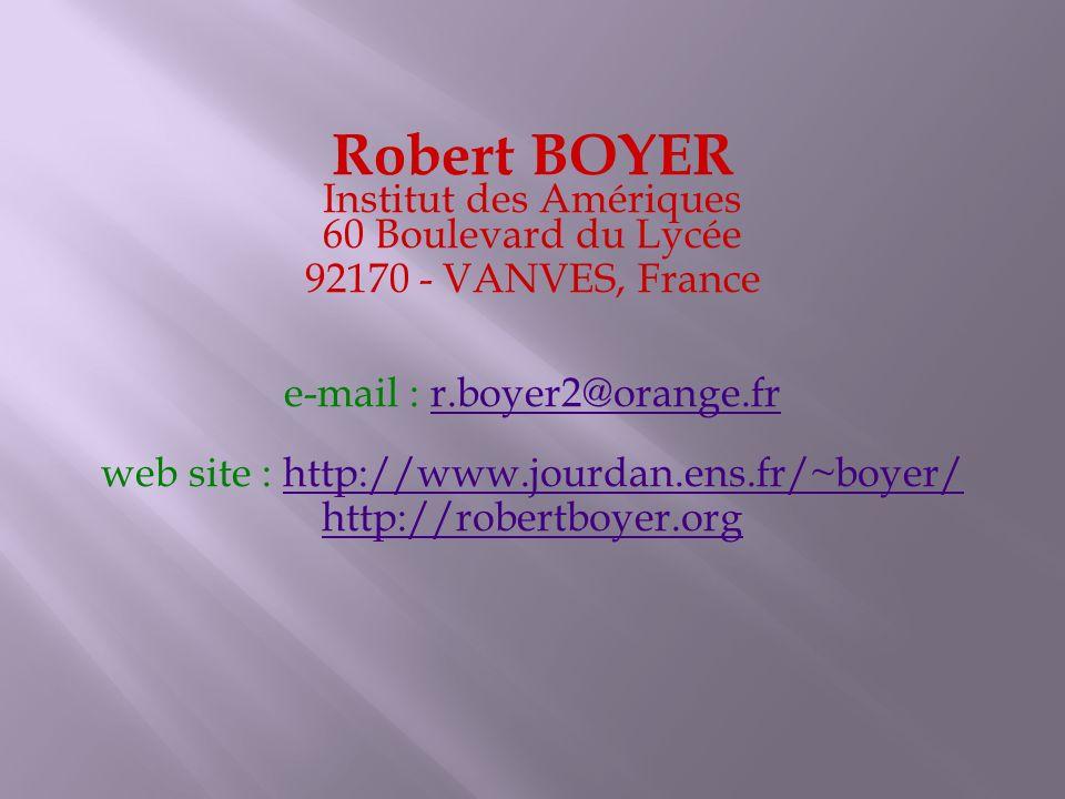 Robert BOYER Institut des Amériques 60 Boulevard du Lycée 92170 - VANVES, France e-mail : r.boyer2@orange.frr.boyer2@orange.fr web site : http://www.j