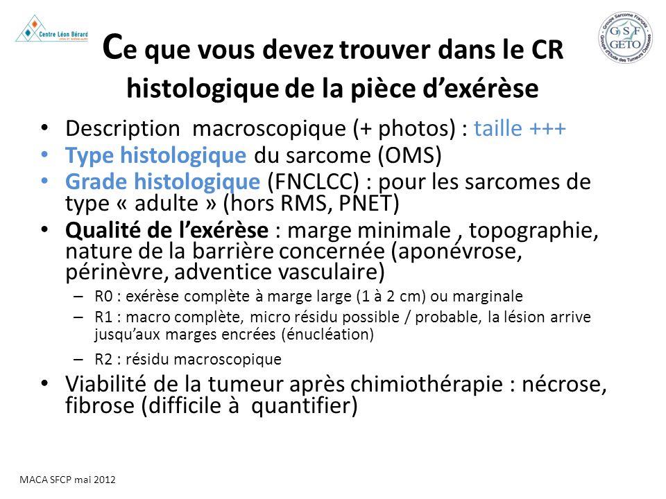 C e que vous devez trouver dans le CR histologique de la pièce dexérèse Description macroscopique (+ photos) : taille +++ Type histologique du sarcome