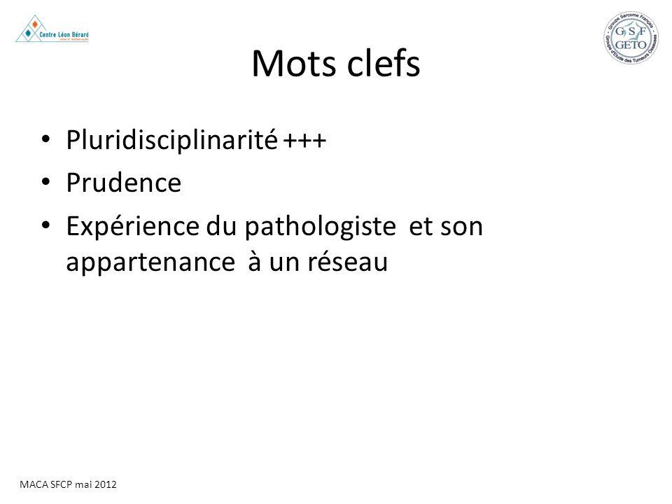 MACA SFCP mai 2012 Mots clefs Pluridisciplinarité +++ Prudence Expérience du pathologiste et son appartenance à un réseau