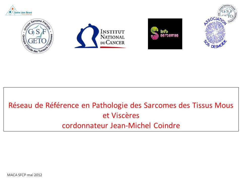 MACA SFCP mai 2012 Réseau de Référence en Pathologie des Sarcomes des Tissus Mous et Viscères cordonnateur Jean-Michel Coindre