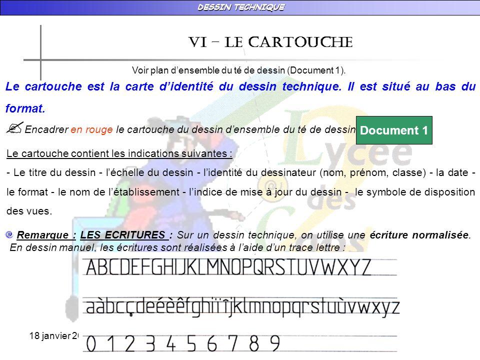 DESSIN TECHNIQUE 18 janvier 2009 vI – LE CARTOUCHE Le cartouche est la carte didentité du dessin technique. Il est situé au bas du format. Voir plan d