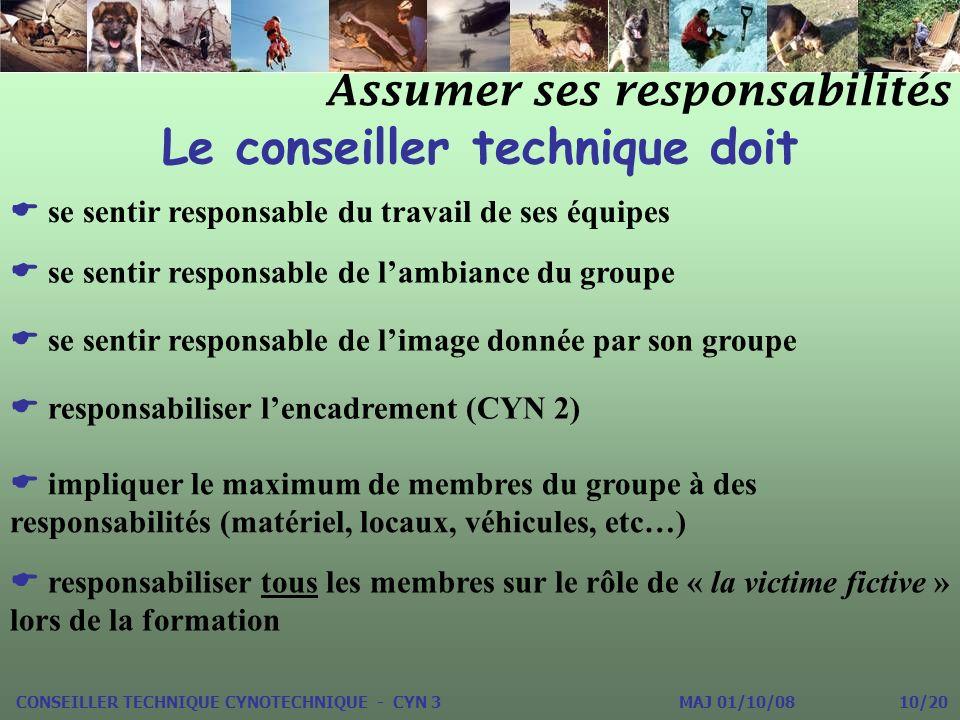 Le conseiller technique doit Assumer ses responsabilités CONSEILLER TECHNIQUE CYNOTECHNIQUE - CYN 3 MAJ 01/10/08 10/20 se sentir responsable du travai