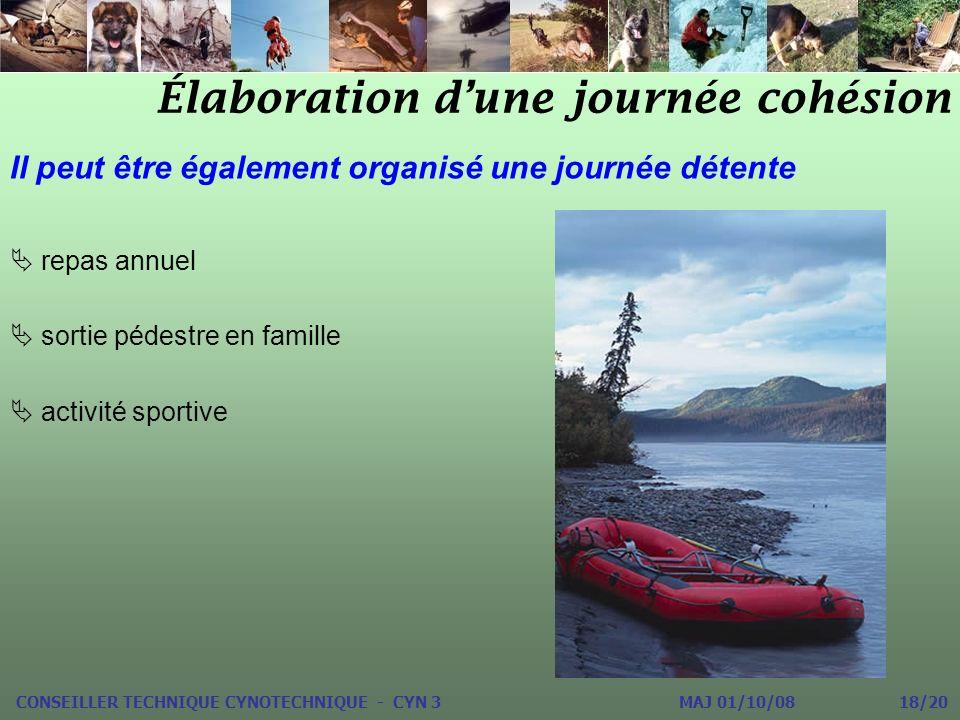Élaboration dune journée cohésion CONSEILLER TECHNIQUE CYNOTECHNIQUE - CYN 3 MAJ 01/10/08 18/20 Il peut être également organisé une journée détente re