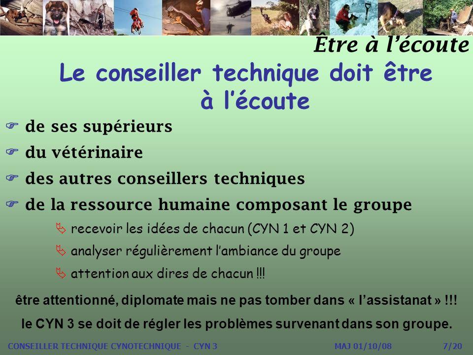 Le conseiller technique doit être à lécoute Être à lécoute CONSEILLER TECHNIQUE CYNOTECHNIQUE - CYN 3 MAJ 01/10/08 7/20 de ses supérieurs du vétérinai