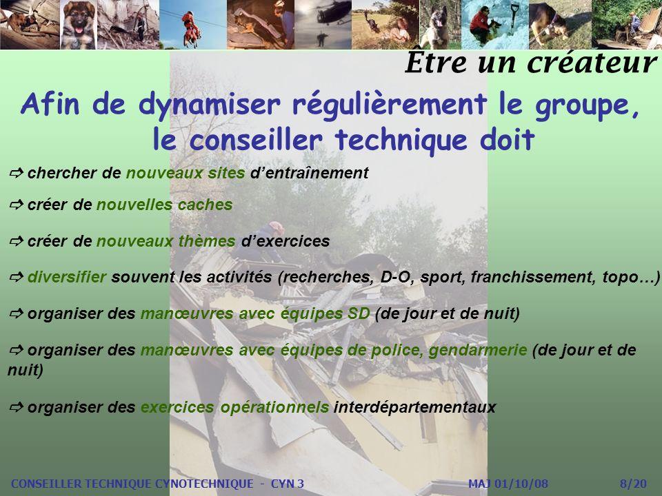 Être un créateur CONSEILLER TECHNIQUE CYNOTECHNIQUE - CYN 3 MAJ 01/10/08 8/20 Afin de dynamiser régulièrement le groupe, le conseiller technique doit