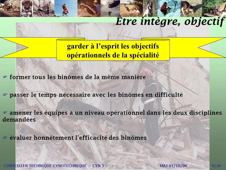 CONSEILLER TECHNIQUE CYNOTECHNIQUE - CYN 3 MAJ 01/10/08 9/20 garder à lesprit les objectifs opérationnels de la spécialité former tous les binômes de