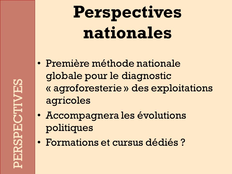 Première méthode nationale globale pour le diagnostic « agroforesterie » des exploitations agricoles Accompagnera les évolutions politiques Formations et cursus dédiés .