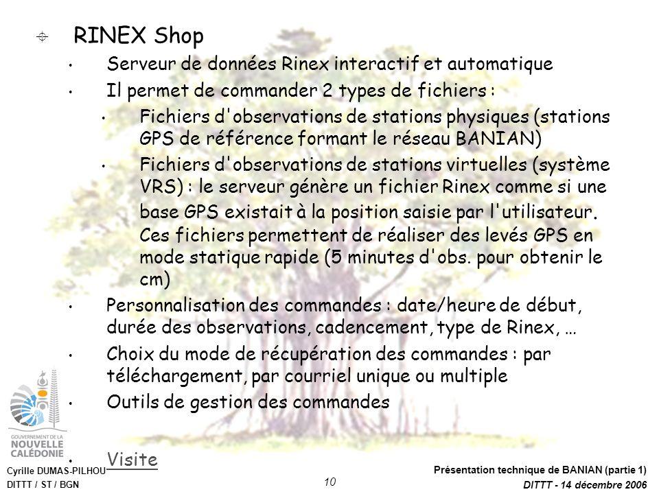 Cyrille DUMAS-PILHOU DITTT / ST / BGN Présentation technique de BANIAN (partie 1) DITTT - 14 décembre 2006 10 RINEX Shop Serveur de données Rinex inte