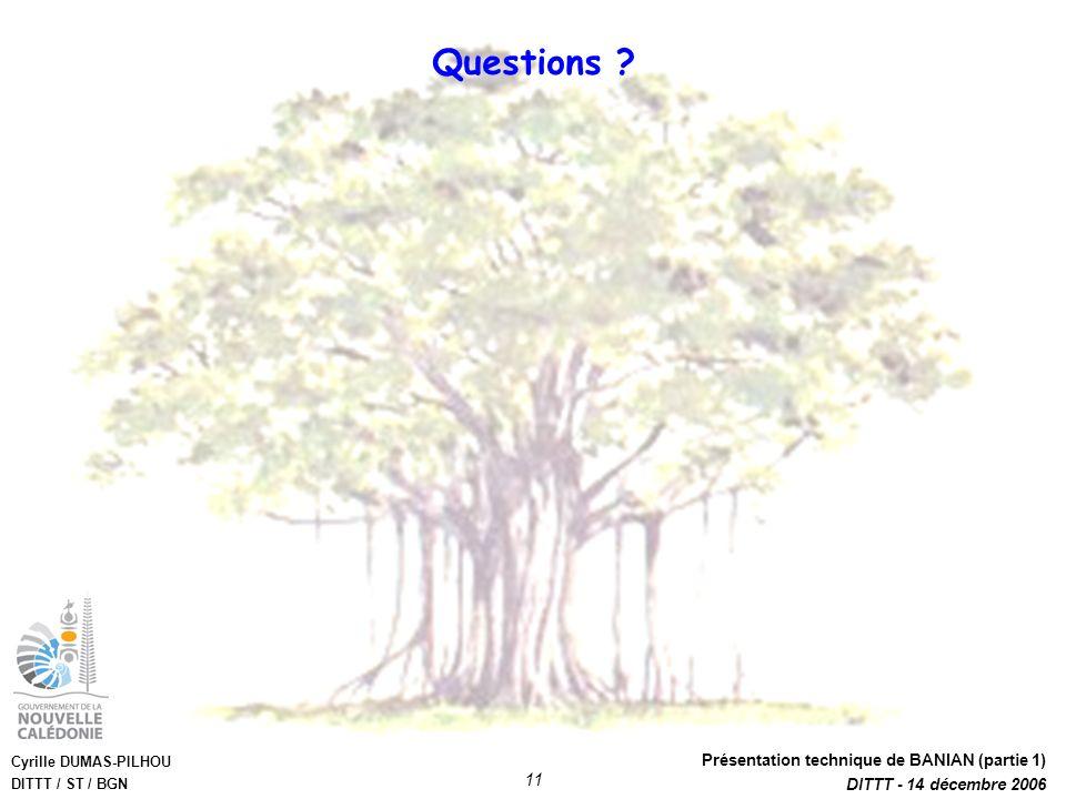 Cyrille DUMAS-PILHOU DITTT / ST / BGN Présentation technique de BANIAN (partie 1) DITTT - 14 décembre 2006 11 Questions ?