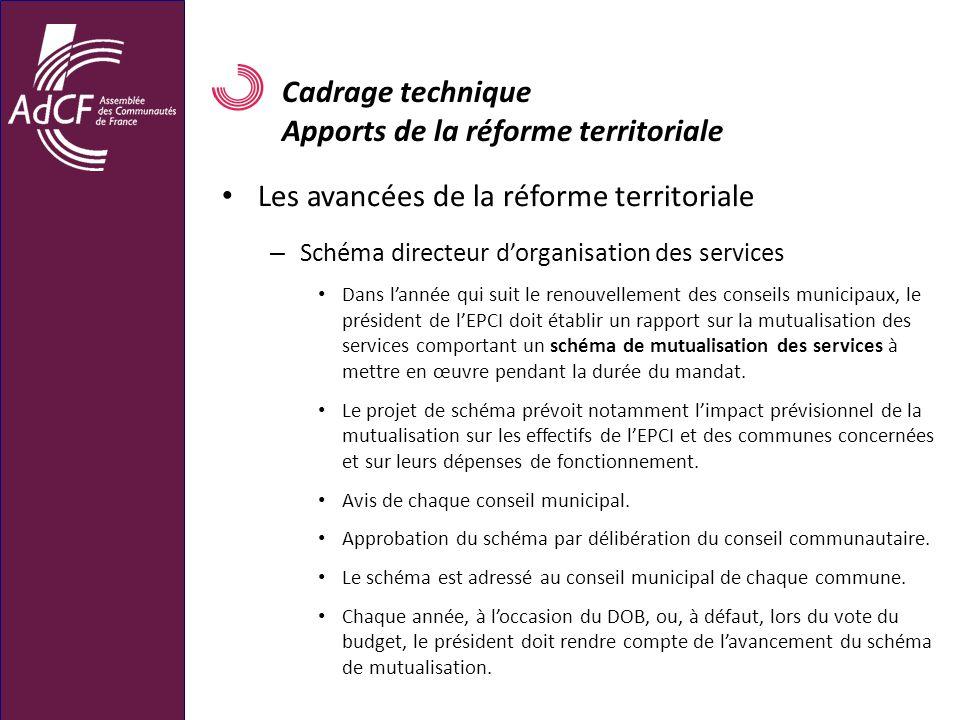 Cadrage technique Apports de la réforme territoriale Les avancées de la réforme territoriale – Schéma directeur dorganisation des services Dans lannée