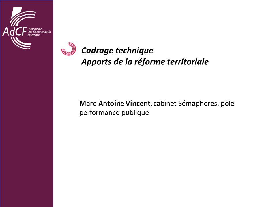 Cadrage technique Apports de la réforme territoriale Marc-Antoine Vincent, cabinet Sémaphores, pôle performance publique