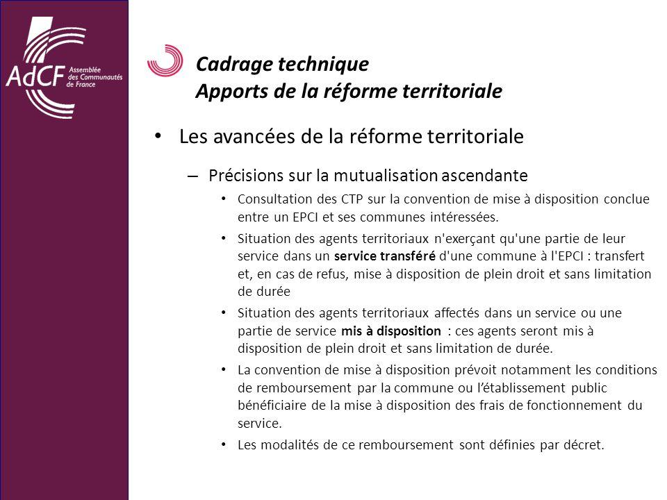 Cadrage technique Apports de la réforme territoriale Les avancées de la réforme territoriale – Précisions sur la mutualisation ascendante Consultation
