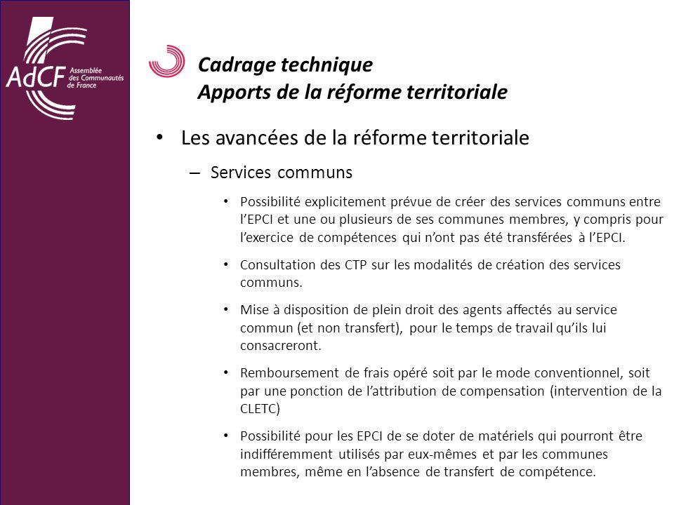 Cadrage technique Apports de la réforme territoriale Les avancées de la réforme territoriale – Services communs Possibilité explicitement prévue de cr